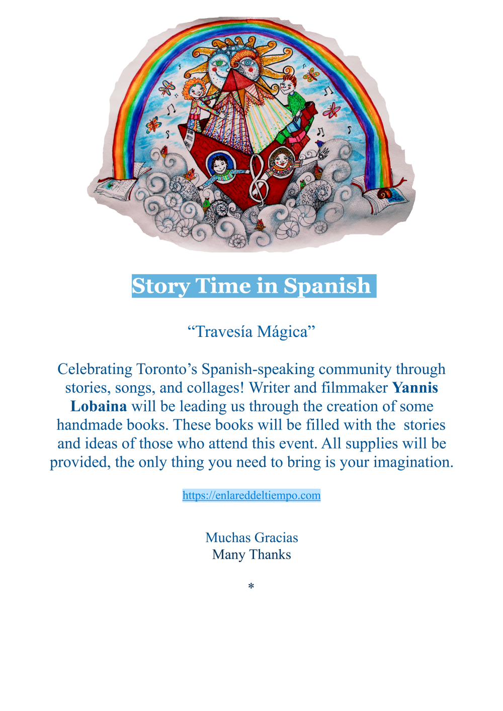 Travesía Mágica: Storytime in Spanish Celebrating Toronto's Spanish-speaking community through stories, songs, and collages! Writer and filmmaker Yannis Lobain will be leading us through the creation of some handmade books. These books will be filled with the stories and ideas of those who attend this event. All supplies will be provided, the only thing you need to bring is your imagination.